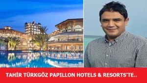 Tahir Türkgöz Papillon Hotels & Resorts'te...
